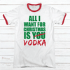 ALL I WANT VODKA Premium Christmas Ringer Tee