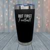 But First Football Laser Engraved Tumblers