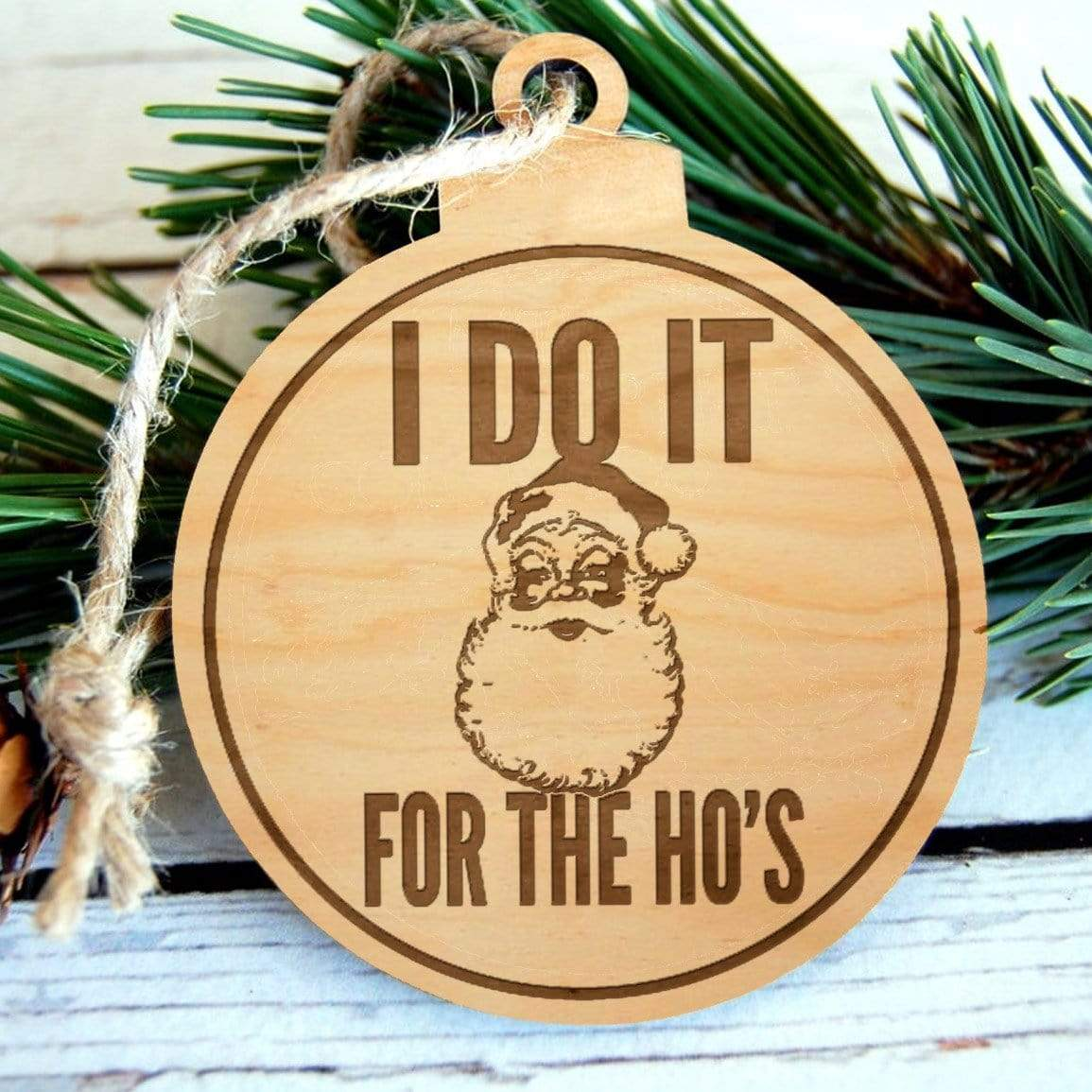 I Do It For The Ho's Laser Engraved Wooden Christmas Ornament