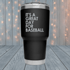 It's A Great Day For Baseball Laser Engraved Tumblers