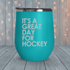 It's A Great Day For Hockey Laser Engraved Tumblers