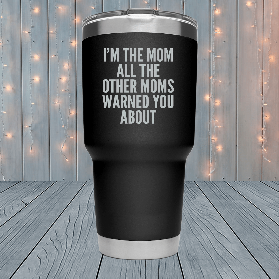 I'm The Mom - Laser Engraved Tumblers