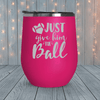 Just Give Him The Ball Laser Engraved Tumblers