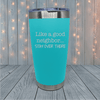 Like A Good Neighbor Laser Engraved Tumblers