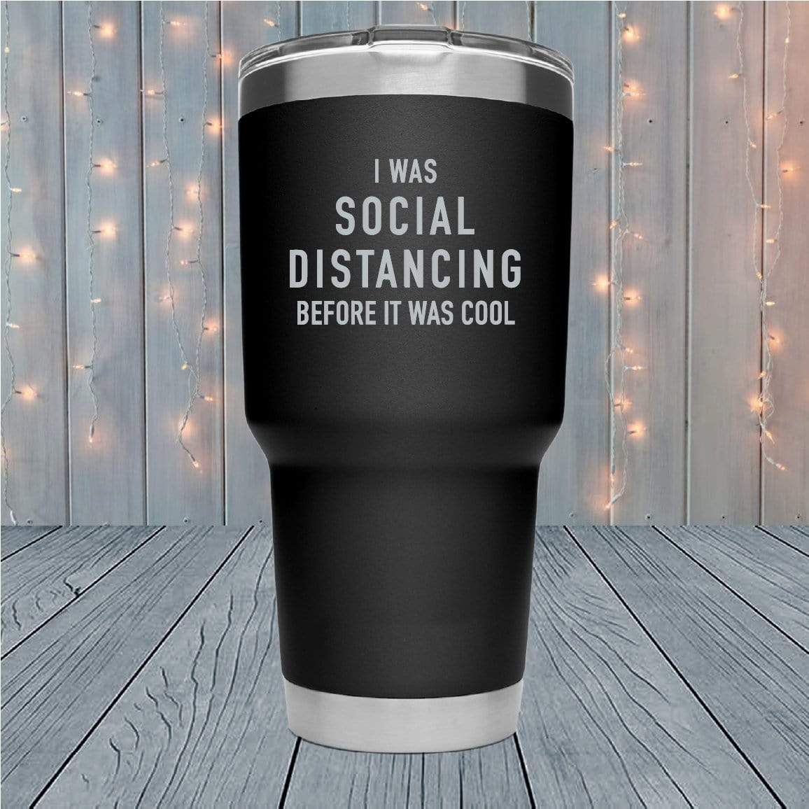 Social Distancing Before It Was Cool Laser Engraved Tumblers