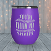 You're Killin Me Smalls Ball Laser Engraved Tumblers