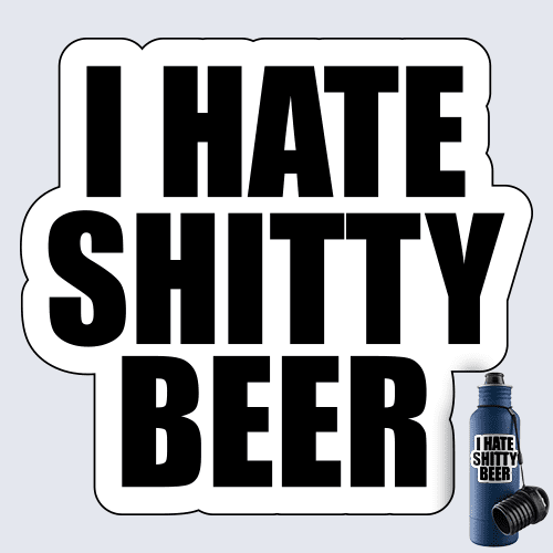 I Hate Shitty Beer Decal