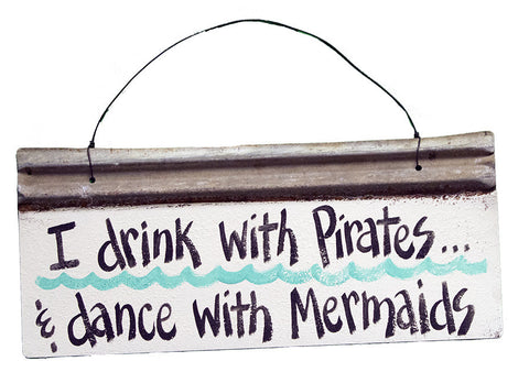 I drink with Pirates and dance with Mermaids