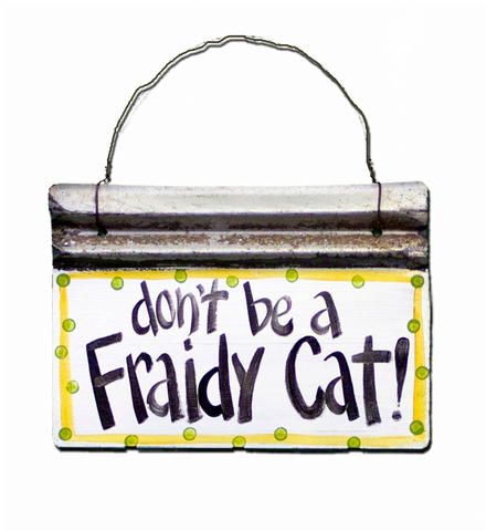 DON'T BE A FRAIDY CAT!