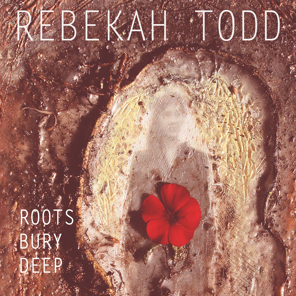 ROOTS BURY DEEP | Rebekah Todd
