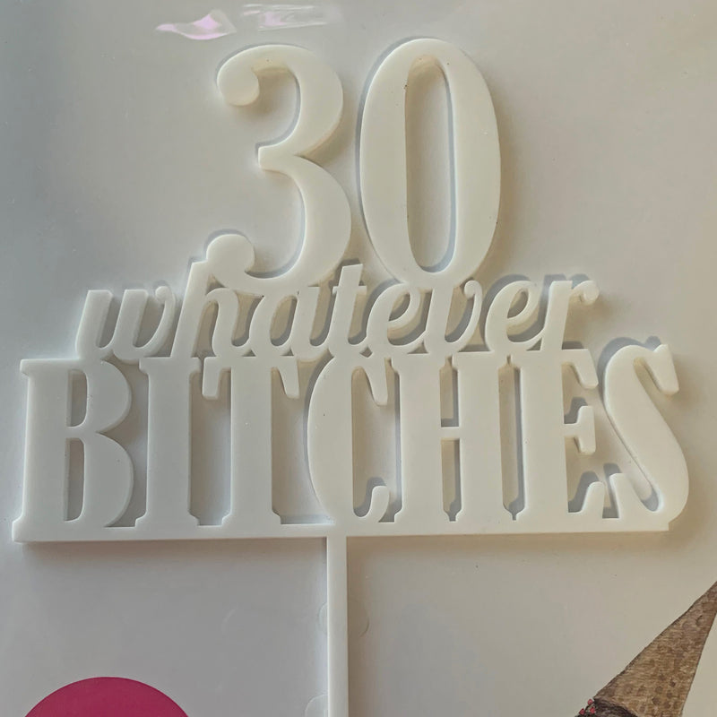 30 Whatever Bitches Acrylic Cake Topper