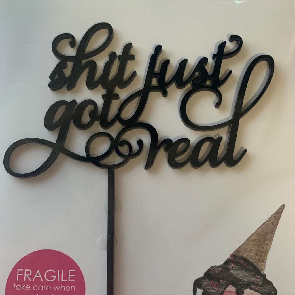 Shit Just Got Real Acrylic Cake Topper
