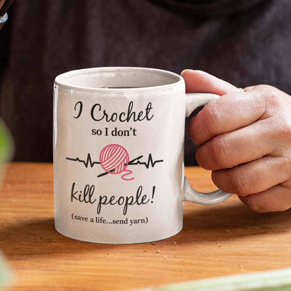 I Crochet So I Don't Kill People Personalised Ceramic Coffee Tea Mug