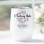 I F*cking Hate Mornings Personalised Stainless Steel Stemless Wine Coffee Travel Tumbler