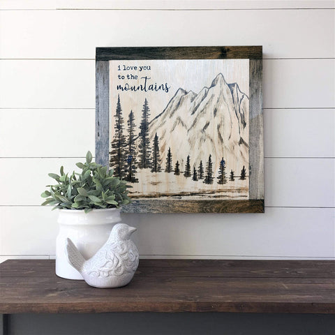 """I love you to the mountains"" rustic wood sign"