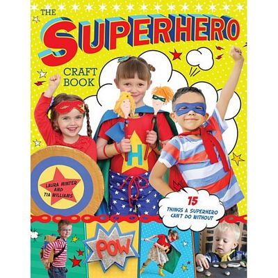 The Superhero Craft Book by Laura Minter and Tia William