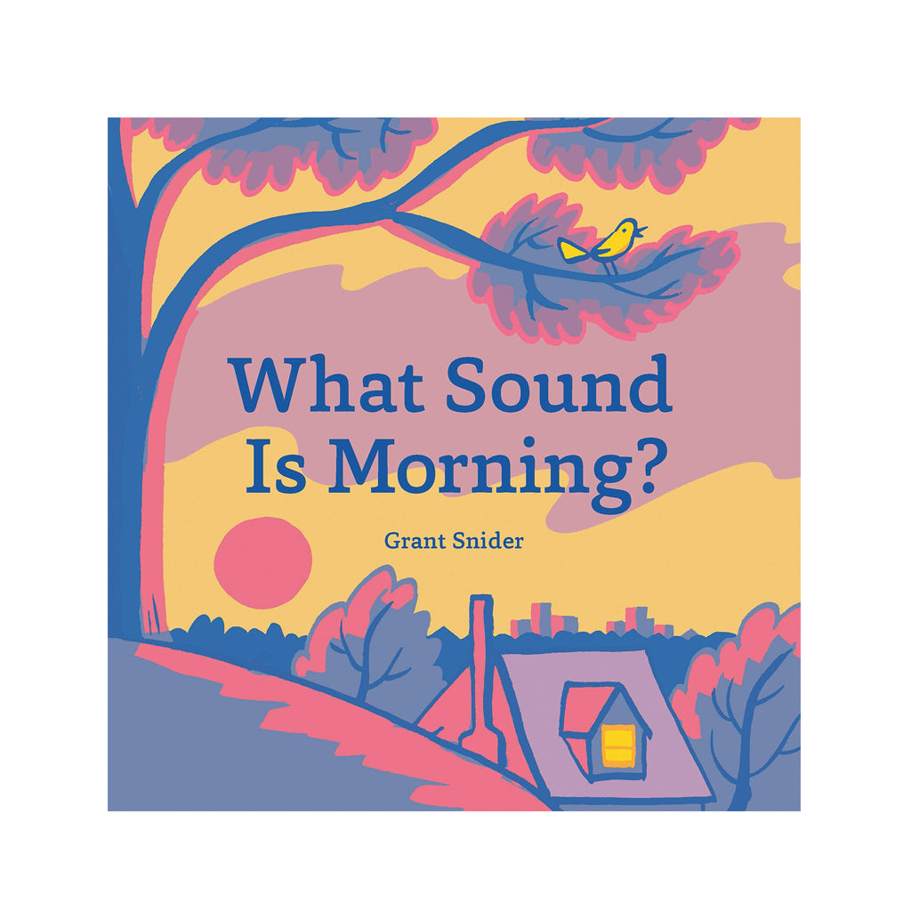 What Sound is the Morning? by Grant Snider | Mapamundi Kids