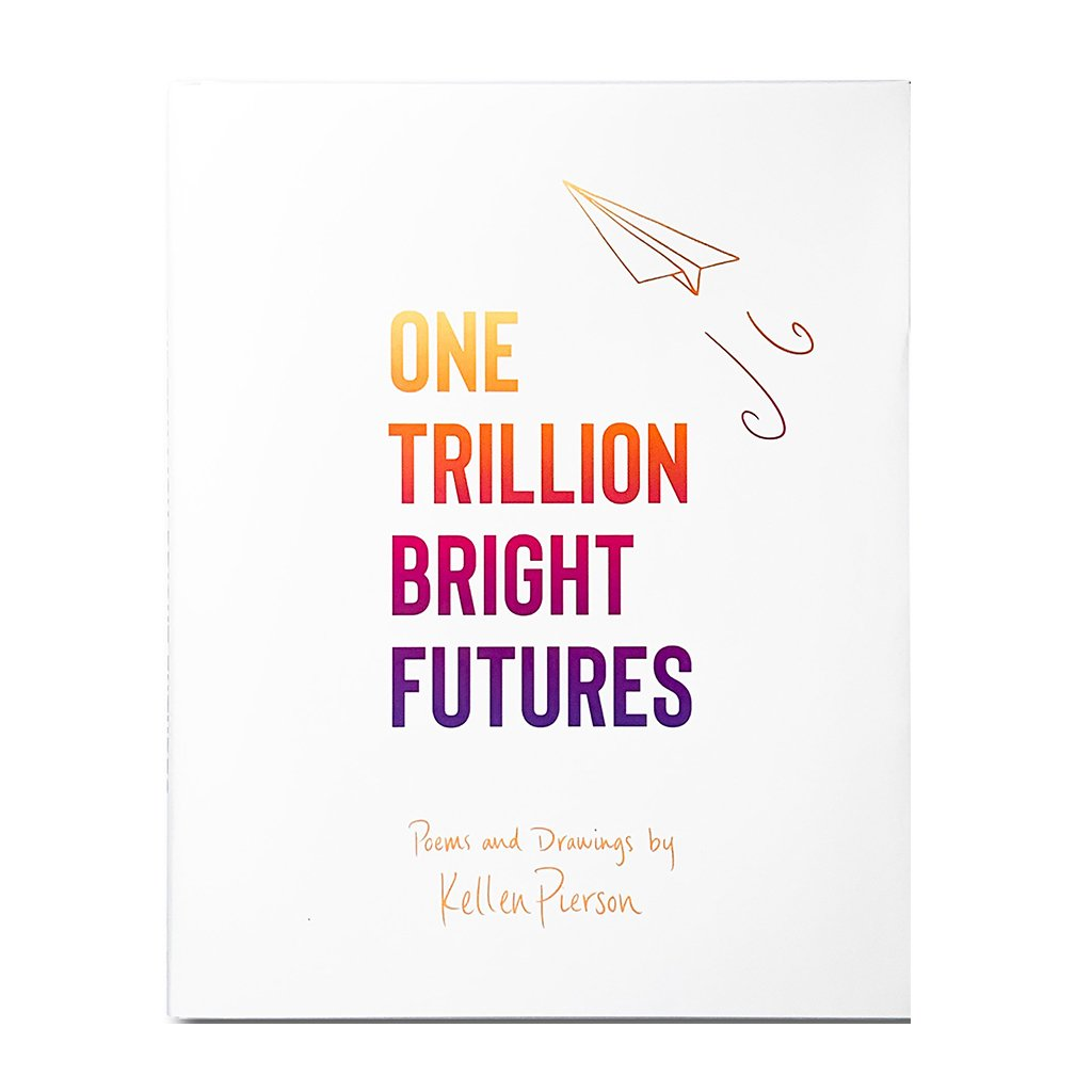 One Trillion Bright Futures by Kellen Pierson | Pine Grove Media