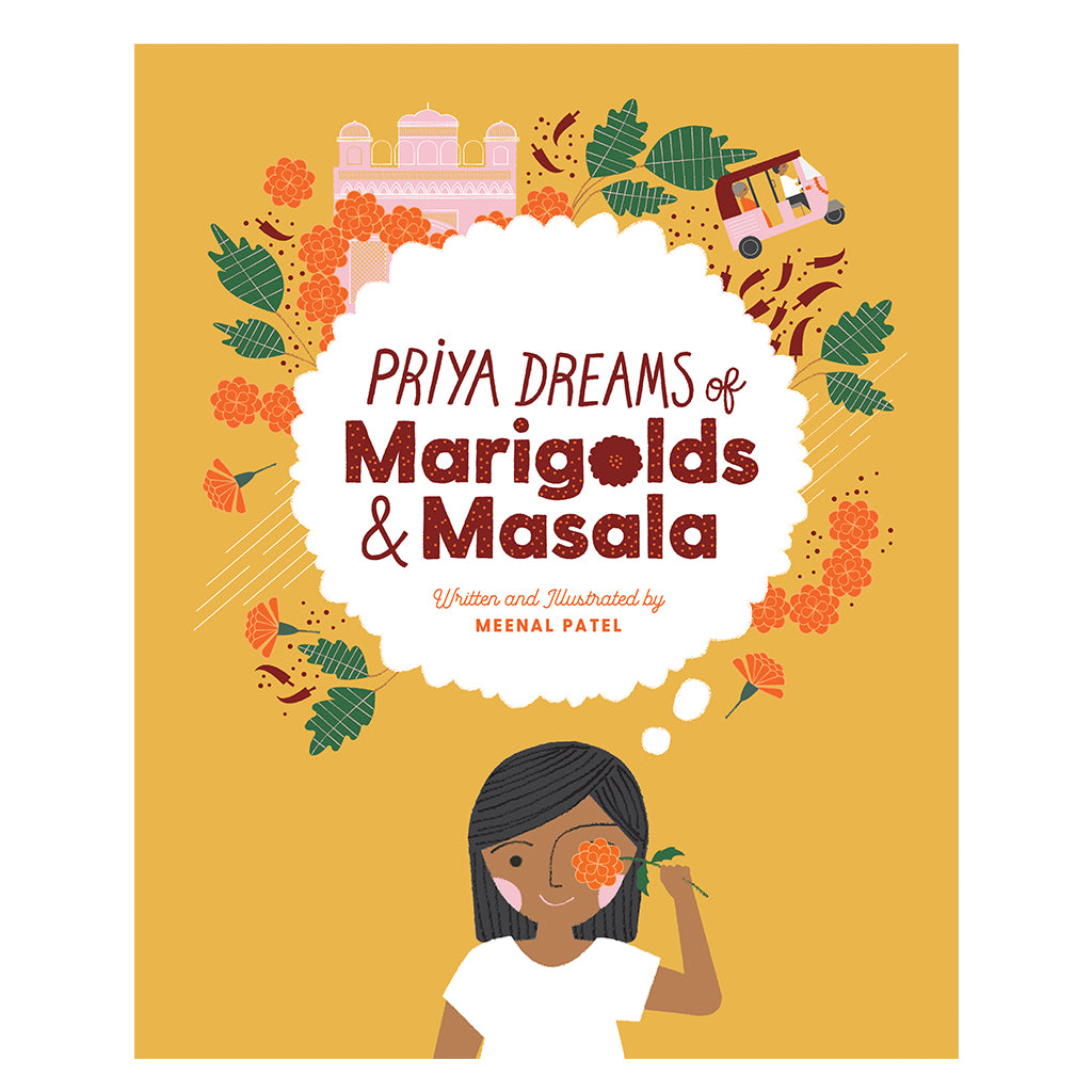 Priya Dreams of Marigolds & Masala by Meenal Patel - Fear Not Studio Publishing