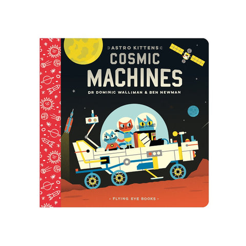 Astro Kittens: Cosmic Machines by Dr. Dominic Walliman | Flying Eye Books