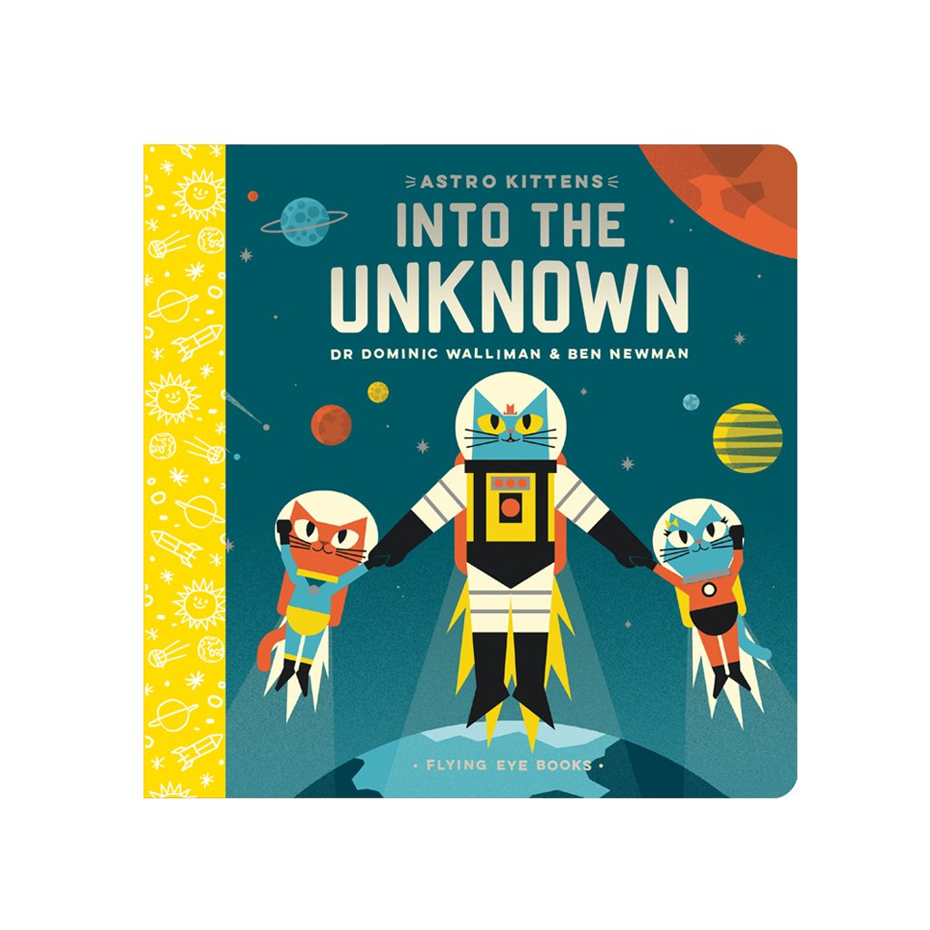 Astro Kittens: Into The Unknown by Dr. Dominic Walliman | Flying Eye Books