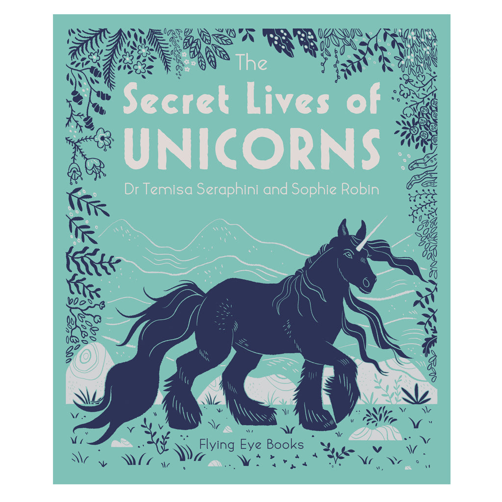 Secret Lives of Unicorns by Dr Temisa Seraphini - Flying Eye Books