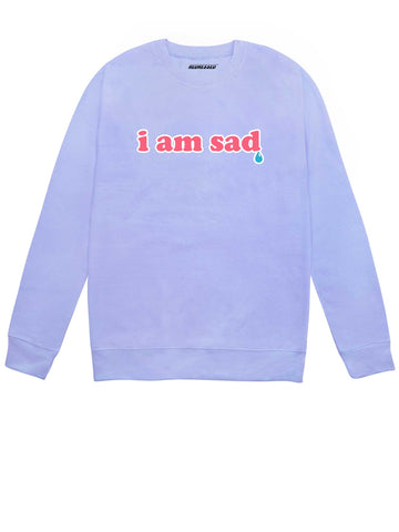 I Am Sad Sweatshirt