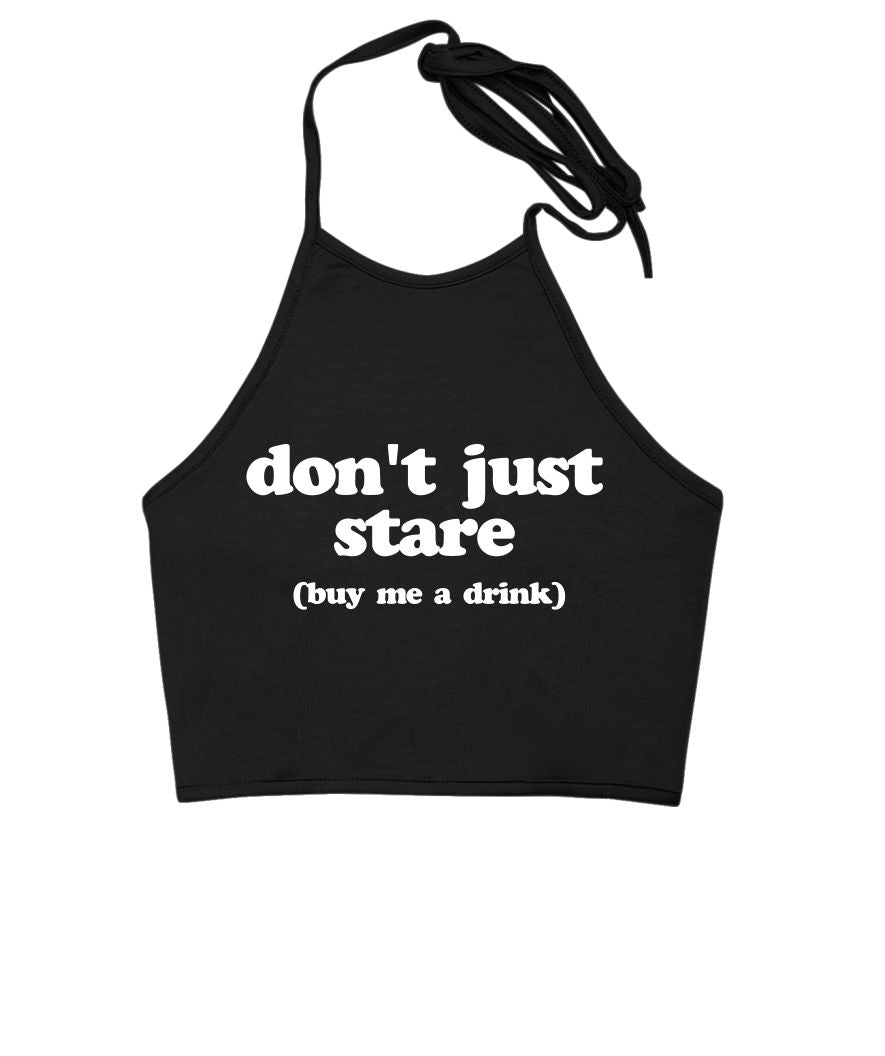 Don't Just Stare (Buy Me A Drink) Halter Top