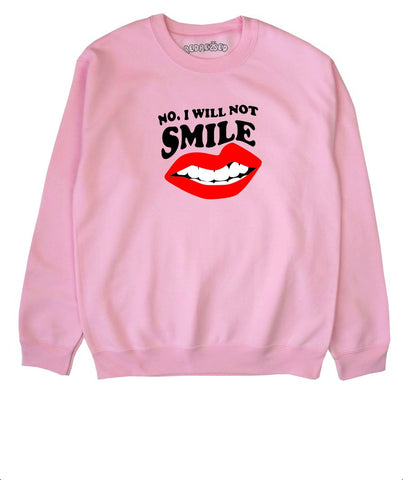 No, I Will Not Smile Sweatshirt