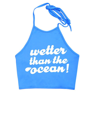Wetter Than the Ocean Halter Top