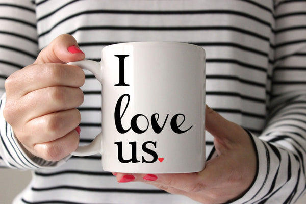 I Love Us Coffee Mug Love Mug Quote Mug Gift For Boyfriend Gift for Girlfriend Mug Gift Cute Mug Holiday Gift Valentines Day Gift I Love You