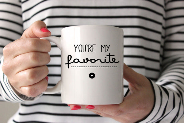 You're My Favorite Love Mug Quote Mug Coffee Mug Valentines Day Gift Cute Mug Funny Mug Romantic Mug Holiday Gift for Him Gift for Her