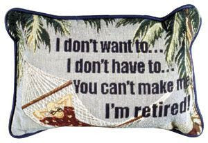 I Dont Want To Im Retired! Pillow