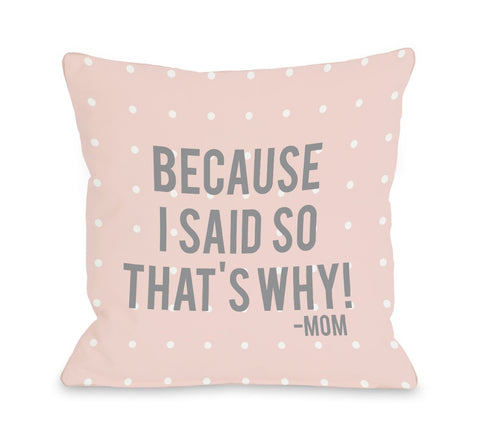 One Bella Casa Because I Said So Throw Pillow by OBC 16 X 16