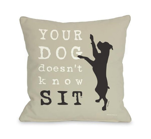 Your Dog Doesn't Know Sit Oatmeal Throw Pillow