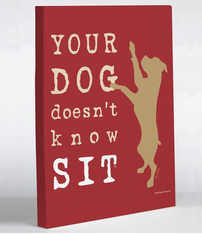 Your Dog Doesn't Know Sit - Red Canvas Wall Decor by Dog is Good