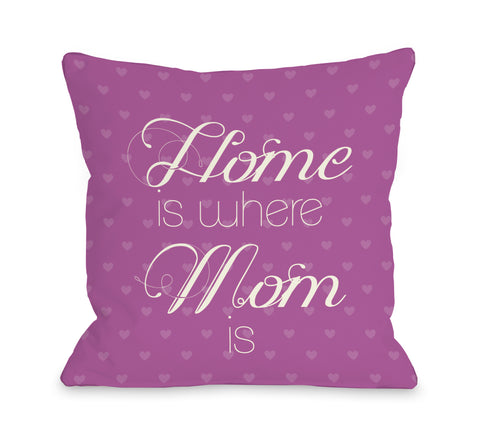 Home is Where Mom is Hearts - Orchid Throw Pillow by OBC 18 X 18