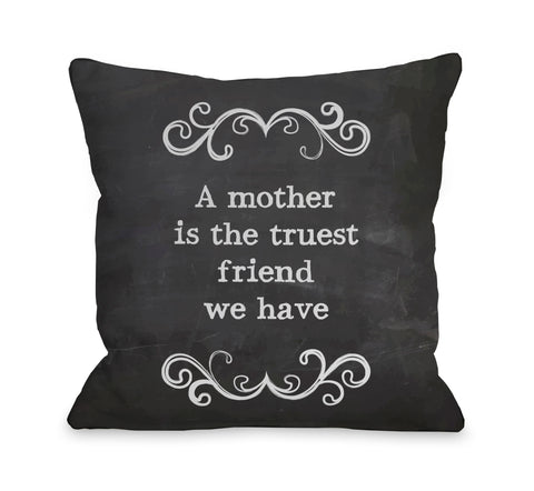 Mother Truest Friend Chalkboard Throw Pillow by OBC 18 X 18