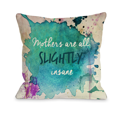 Mothers are All Slightly Insane Watercolor Paint Throw Pillow by OBC 18 X 18