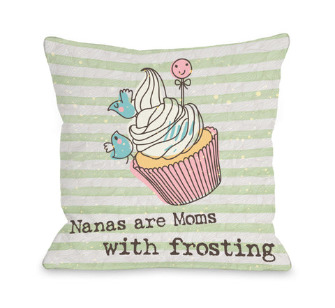 Nana's are Moms with Frosting - Multi Throw Pillow by OBC 18 X 18