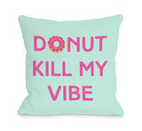 Donut Kill My Vibe - Multi Throw Pillow by OBC 18 X 18