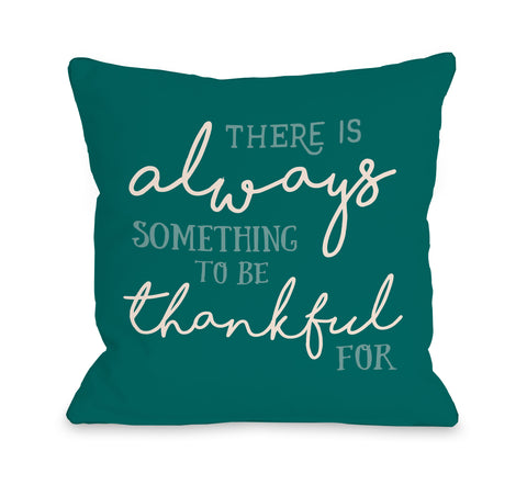 There Is Always Something - Teal Throw Pillow by OBC 18 X 18