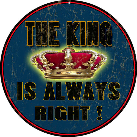Vintage The King Is Always Right Sign 14 Round