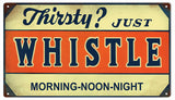 Vintage Thirsty Just Whistle Sign 8x14