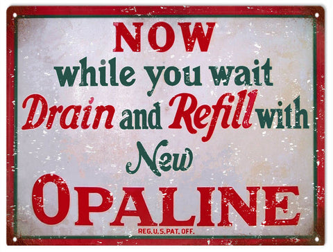Vintage Drain And Refill With Opaline Sign 9x12