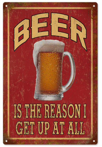 Beer is the Reason I get up at all sign