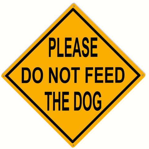 Please Do Not Feed The Dog Sign 12x12