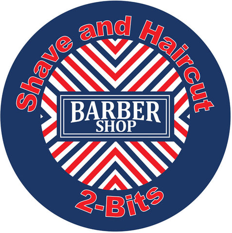 Shave and Haircut 2-Bit Barber Shop Sign 14x14 Round Cut out