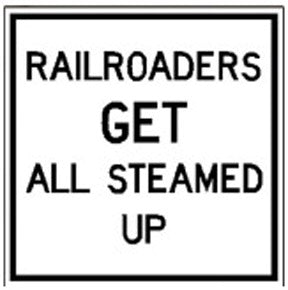 RR-46 Railroaders Get all Steamed Up Railroad Sign