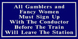 RR-61 All Gamblers And Fancy Women Railroad Sign